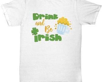 Drink and Be Irish St. Patrick's Day Shirt