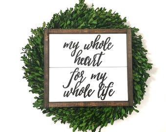 My Whole Heart For My Whole Life Handcrafted Wooden Sign