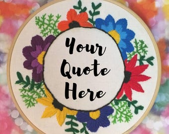 CUSTOM Floral Hand Embroidered Hoop Art - Add the Quote of Your Choice