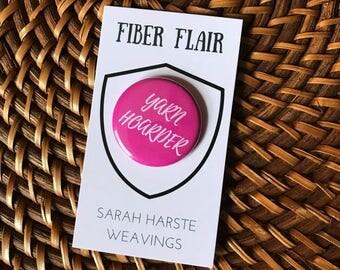 Yarn Hoarder - Gift for Yarn Lover, Fiber Badge, Yarn Pin, Lapel Pin, Fiber Button, Knitting Pin, Yarn Obsessed