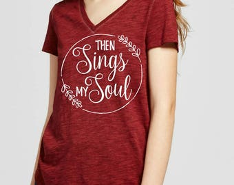 Then Sings My Soul Heather Red Vneck Soft Tee! Perfect for the everyday wear or gift!