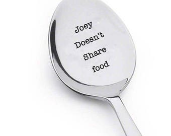 Joey doesn't share food - engraved spoon - for the friend who doesn't like to share food with anyone - Friends quote- Best Friend Spoon gift