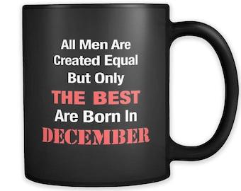 Born in December Mug, December Birthday, Birthday Mugs, December Gift, Mug for Him, Cool Birthday Gift, Mug for men, Birthday Gifts #a019