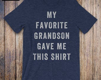 My Favorite Grandson Gave Me This Shirt, grandson grandpa shirt, funny grandpa, fathers day, birthday, grandpa gift from grandson, grandma