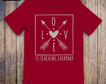 Love Is Teaching Everyday, Teacher Shirt, teacher quote, birthday gift, teacher gift, gift from student, inspirational quote for teachers