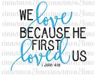 We Love Because He First Loved Us Svg, Bible Verse Svg, Christian Svg, Religious Svg, Christian Quote Svg, Jesus Svg, I John 4 19 Svg