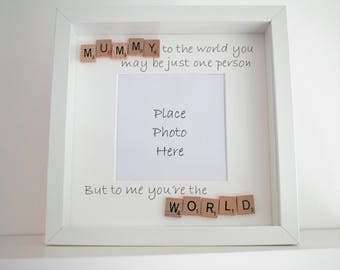 Mother's Day gift, photo frame, picture frame, scrabble frame, mummy to the world you may be just one person but to me you're the world