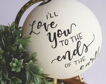 I'll Love You to the Ends of the Earth | Painted Globe | Hand Painted Globe | Hand Lettered Globe