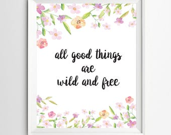 All Good Things Are Wild And Free print Motivational quote art Quote Print wall decor inspirational quotes Wall