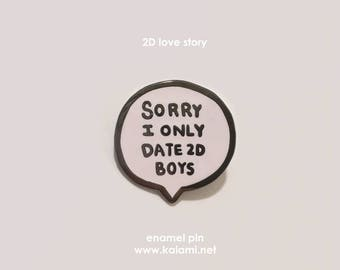 sorry i only date 2d boys enamel pin