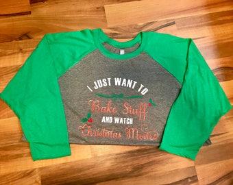 I Just Want to Bake Stuff and Watch Christmas Movies Raglan, Christmas Shirt, Holiday Shirt, Women's Raglan