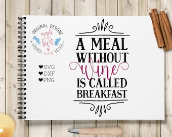 wine svg, kitchen svg, wine quote, a meal without wine is called breakfast svg, bar svg, alcohol svg, drink svg, drink quote svg, commercial