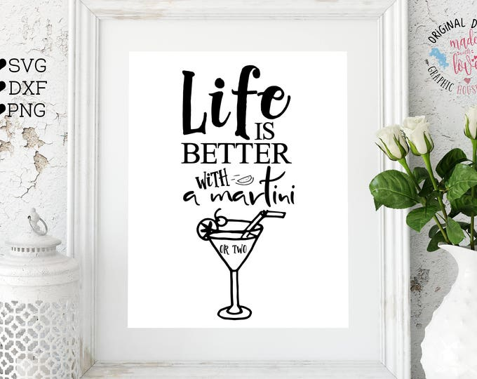 drink svg, alcohol svg, Life is better with a martini svg cutting file, bar svg, martini cutting file, drink cutting file, kitchen svg