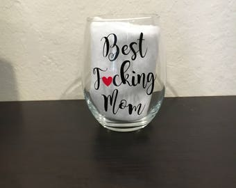 Best Fucking Mom Wine Glass - Mom wine glass - Mom Glass - Best Mom Glass - Mom glass - Mom gift -