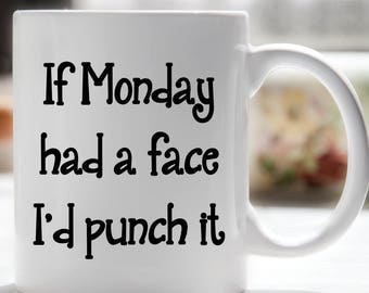 If Monday Had A Face I'd Punch It Coffee Mug, Office Coffee Mug, Coworker Coffee Mug, Funny Coffee Mug, Coffee Humor Mug