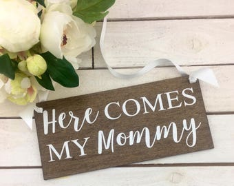 """Here Comes My Mommy Sign-12""""x 5.5"""" Rustic Sign-Wedding Flower Girl Sign-Ring Bearer Sign-Country Chic Sign"""