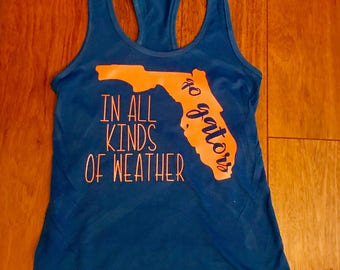 In All Kinds Of Weather Gators tank top/ Florida Gators tank
