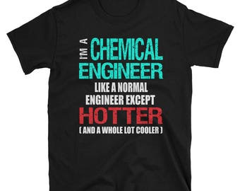 Chemical Engineer Gift Shirt - Funny Slogan Tee - Hotter and Cooler than a Normal Engineer - Graduation Gift - Coworker Gag T-Shirt