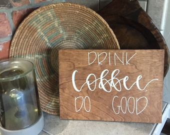 Custom - Hand Lettered Rustic Wood Sign - Drink Coffee, Do Good