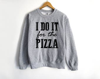 I Do It For The Pizza Sweater | Pizza Sweater | Food Sweater | Pizza Lover Sweatshirt | Pizza | Pizza Fan Sweater | Food Lover Sweater