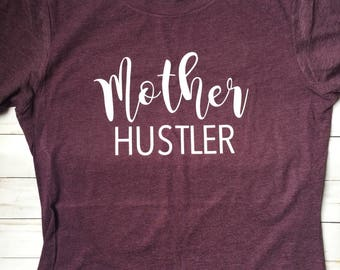 Mother Hustler Shirt, Morher Hustler Gift, Mom Shirt, Cute Mom Shirt