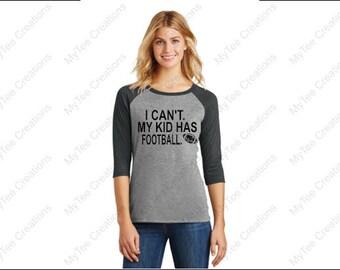 I Can't My Kid Has Football 3/4 Length TShirt