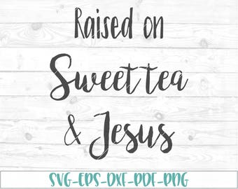 Raised on sweet tea and Jesus svg, eps, dxf, png, cricut or cameo, scan N cut, sweet tea svg, jesus svg, southern svg, country svg