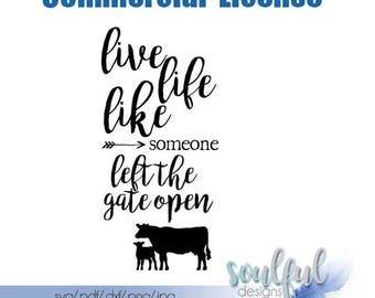 Live Life Like Someone Left the Gate Open • COMMERCIAL • svg cutting file • pdf file • jpg file • png file  • download file