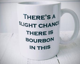 There's Bourbon In This Coffee Mug