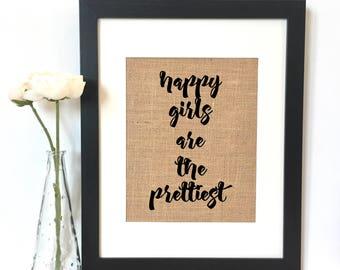 Happy girls are the prettiest Burlap Print