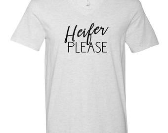 Heifer Please, V Neck Super soft shirt, Farm Shirts