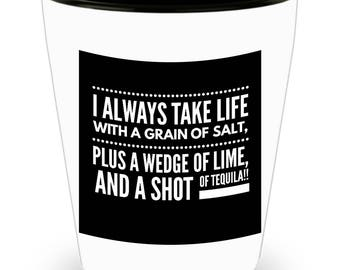 I Always Take Life With a Grain of Salt, Plus a Wedge of Lime, and a Shot of Tequila! Funny Saying on White Ceramic Shot Glass!
