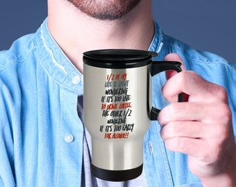 Funny Coffee Lover Alcohol Drinker Travel Mug! Funny Saying Sense of Humor Gift Mug Insulated Stainless Steel Travel Coffee Mug With Lid