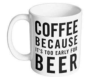 Coffee Because It's Too Early for Beer Funny Fathers Day Gift for Dad