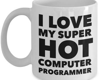 Cool Gift coffee mug - I love my super hot Computer Programmer - Unique gift mug for Computer programmer