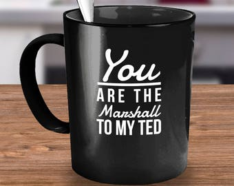 HIMYM coffee mug - You are the Marshall to my Ted - how I met your mother - Black mug