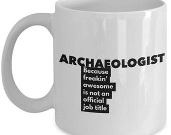 Archaeologist because freakin' awesome is not an official job title - Unique Gift Coffee Mug