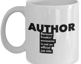 Author because freakin' awesome is not an official job title - Unique Gift Coffee Mug