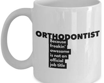 Orthodontist because freakin' awesome is not an official job title - Unique Gift Coffee Mug