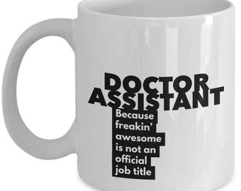 Doctor Assistant because freakin' awesome is not an official job title - Unique Gift Coffee Mug