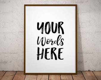Your Words Here - CUSTOM QUOTE DESIGN, Custom Quote Print, Typography Poster, Custom Art Print, Personalized Poster, Custom Poster, Custom
