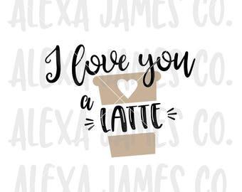 I love you a latte SVG, Valentine svg, SVG Cut File, Valentines Day SVG, latte svg, Cricut, Silhouette, svg png pdf