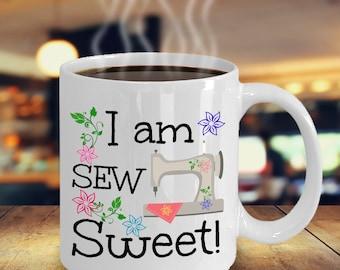 Sewing coffee mug - Sewing mug - Sewing coffee cup - I am Sew Sweet Mug - gift ideas