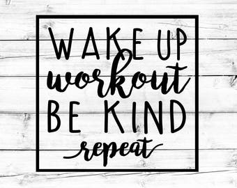 Wakeup Workout Be Kind Repeat SVG, Workout Svg, Fitness Svg, Motivation Svg, Weight Lifting Svg, Cut File, Cricut, Silhouette
