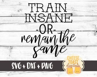 Train Insane or Remain The Same SVG, Workout Svg, Fitness Svg, Motivation Svg, Weight Lifting Svg, Cut File, Cricut, Silhouette