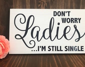 Dont Worry Ladies Im Still Singe Sign // Here Comes The Bride Sign // Wedding Sign // Flower Girl Sign // Ring Bearer Sign // Rustic Wedding