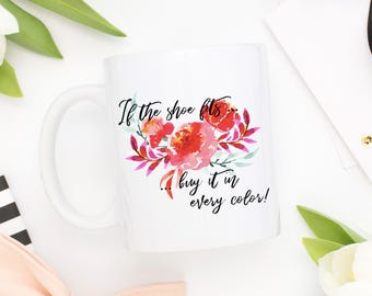 If The Shoe Fits Coffee Mug | Fashion Mug | Gift for Her | Best Friend Gift | Funny Mug | Cinderella Coffee Mug | Buy It In Every Color