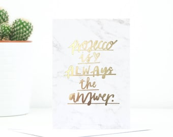 Prosecco Is Always A Good Idea Greetings Card