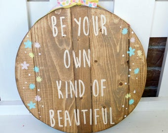 Be Your Own Kind of Beautiful Hand Painted Wooden Sign