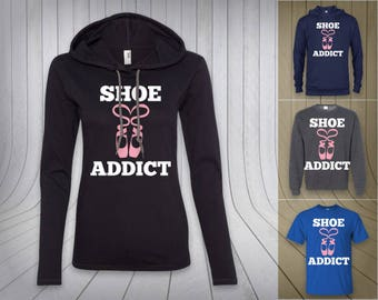 Shoe addict Ballet lover dancer hoodie, sweatshirt, sweater, LS, Long Sleeve, Unisex T-Shirt mens women Christmas gift funny quote